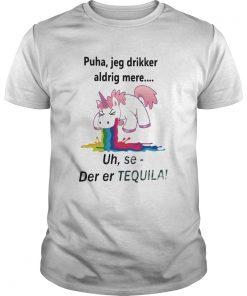 Unicorn Puha Jeg Drikker Aldrig Mere Uh Se Der Er Tequila  Unisex