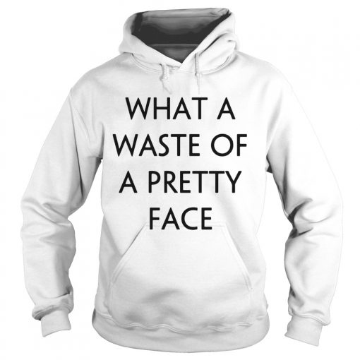 What A Waste Of A Pretty Face  Hoodie