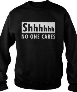 2020 Shhhhh no one cares  Sweatshirt