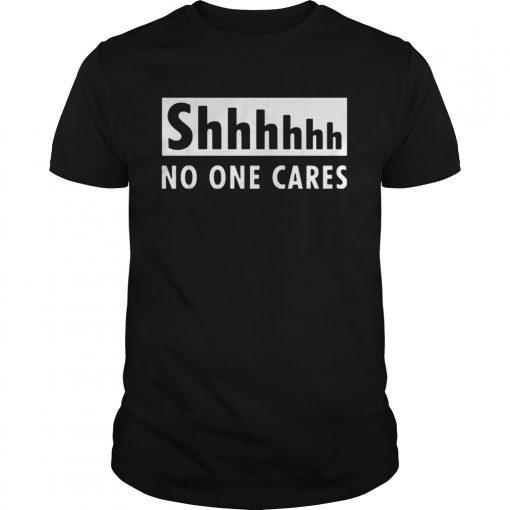 2020 Shhhhh no one cares  Unisex