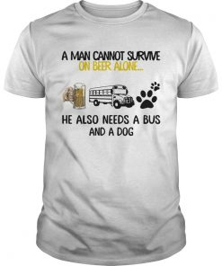 A Man Cannot Survive On Beer Alone He Also Needs A Bus And A Dog  Unisex