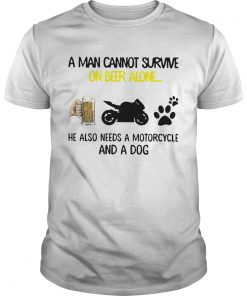 A Man Cannot Survive On Beer Alone He Also Needs A Motorcycle And A Dog  Unisex