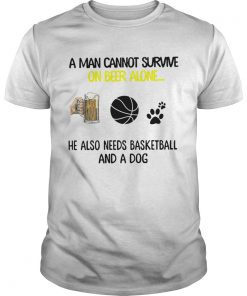 A Man Cannot Survive On Beer Alone He Also Needs Basketball And A Dog  Unisex