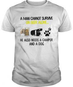 A Man Cannot Survive On Beer Alone He Also Needs Camper And A Dog  Unisex