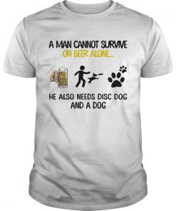 A Man Cannot Survive On Beer Alone He Also Needs Disc Dog And A Dog  Unisex