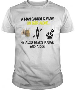 A Man Cannot Survive On Beer Alone He Also Needs Kayak And A Dog  Unisex