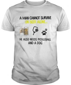 A Man Cannot Survive On Beer Alone He Also Needs Pickleball And A Dog  Unisex