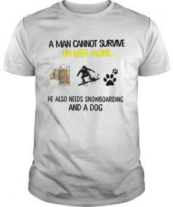 A Man Cannot Survive On Beer Alone He Also Needs Snowboarding And A Dog  Unisex