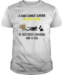 A Man Cannot Survive On Beer Alone He Also Needs Swimming And A Dog  Unisex