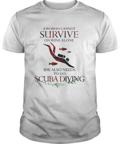 A Woman Cannot Survive On Wine Alone She Also Needs To Go Scuba Diving  Unisex