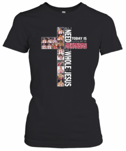 All I Need Today Is A Little Bit Of Arkansas And A Whole Lot Of Jesus T-Shirt Classic Women's T-shirt
