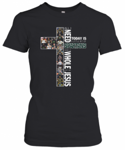 All I Need Today Is A Little Bit Of Spartans And A Whole Lot Of Jesus T-Shirt Classic Women's T-shirt