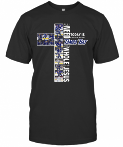 All I Need Today Is A Little Bit Of Tampa Bay And A Whole Lot Of Jesus T-Shirt Classic Men's T-shirt