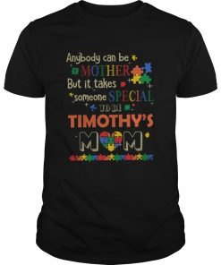 Anybody can be mother but it takes someone special to be timothys mom autism  Unisex