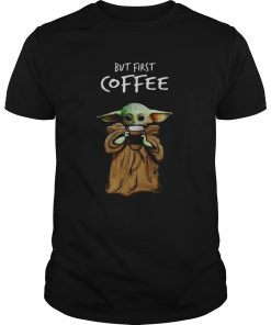 Baby Yoda But First Coffee  Unisex