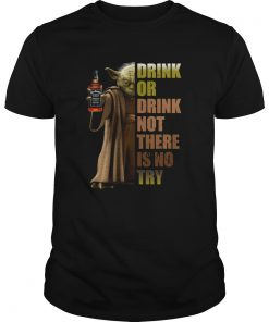 Baby Yoda Jack Daniels Drink Or Drink Not There Is No Try  Unisex