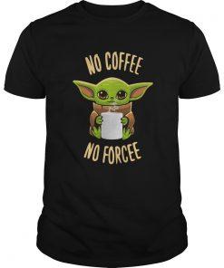Baby Yoda No Coffee No Forcee  Unisex
