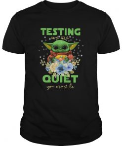 Baby Yoda Testing We Are Quiet You Must Be  Unisex