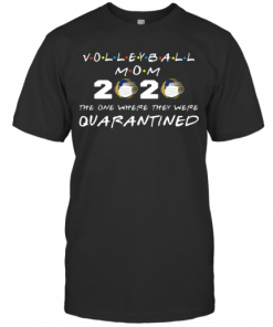 Beautiful Volleyball Mom 2020 The One Where They Were Quarantined T-Shirt Classic Men's T-shirt