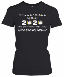 Beautiful Volleyball Mom 2020 The One Where They Were Quarantined T-Shirt Classic Women's T-shirt