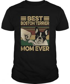 Best Boston Terrier Mom Ever Vintage  Unisex
