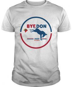 Bye Don Bye Bye Donald Trump Joe Biden 2020  Unisex