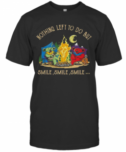 Campfire Nothing Left To Do But Smile Smile Smile T-Shirt Classic Men's T-shirt