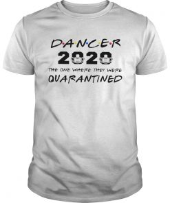 Dancer 2020 the one where they were quarantined  Unisex