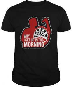 Darts Why I Get Up In The Morning  Unisex