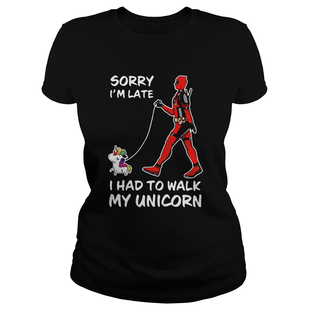 Deadpool Sorry Im Late I Had To Walk My Unicorn Classic Ladies