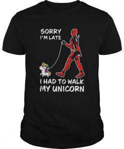 Deadpool Sorry Im Late I Had To Walk My Unicorn  Unisex