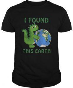 Dinosaur I Found This Earth  Unisex