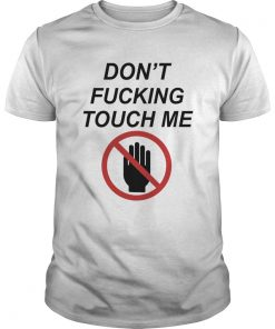 Dont fucking touch me  Unisex