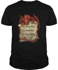 Dragon My Alone Time Is Sometimes For Your Safety  Unisex
