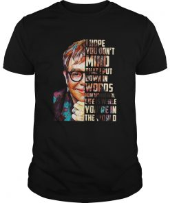 Elton John I hope you dont mind that I put down in words how wonderful life is while youre in the Unisex