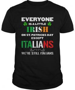 Everyone Is Irish Except Italians On St Patricks Day  Unisex