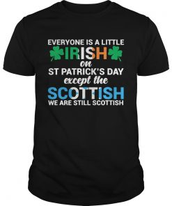 Everyone is a little Irish on StPatricks Day except the scottish we are still scottish  Unisex