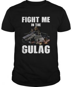 Fight Me In Gulag  Unisex