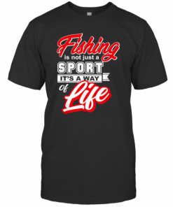 Fishing Is Not Just A Sport Its A Way Of Life Fishing T-Shirt Classic Men's T-shirt