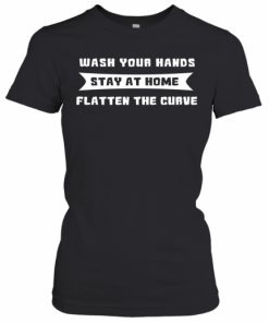 Flatten The Curve Wash Your Hands Stay At Home Health Pro T-Shirt Classic Women's T-shirt