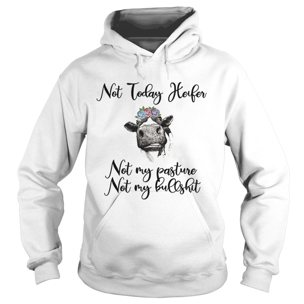Flowers Cows not today Heifer not my pasture not my bullshit Hoodie