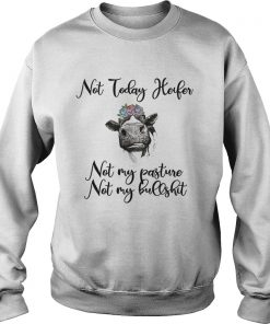 Flowers Cows not today Heifer not my pasture not my bullshit  Sweatshirt