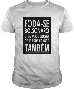 Foda Se Bolsonaro E Se Voc Gosta Dele Foda Se Voc Tambm  Unisex