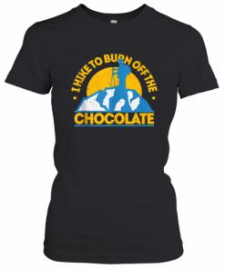 Funny Food Hiking I Hike To Burn Off The Chocolate T-Shirt Classic Women's T-shirt