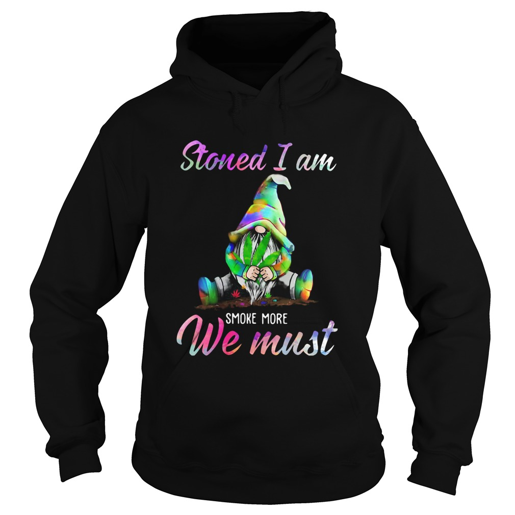 Gnome Stoned I Am Smoke More We Must Hoodie