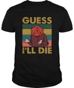 Guess Ill Die Vintage  Unisex