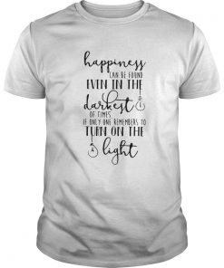 Happiness Can Be Found In The Darkest Of Times  Unisex