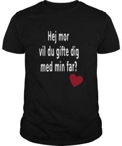 Hej Mor Vil Du Gifte Dig Med Min Far  Unisex
