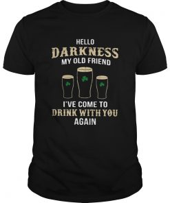 Hello Darkness My Old Friend Ive Come To Drink With You Again Irish  Unisex