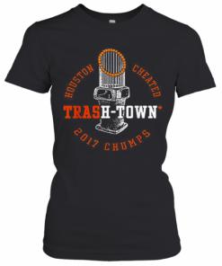 Houston Astros Houston Cheated Trash Town 2017 Chumps T-Shirt Classic Women's T-shirt